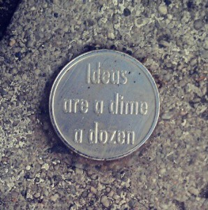 ideas are dime a dozen